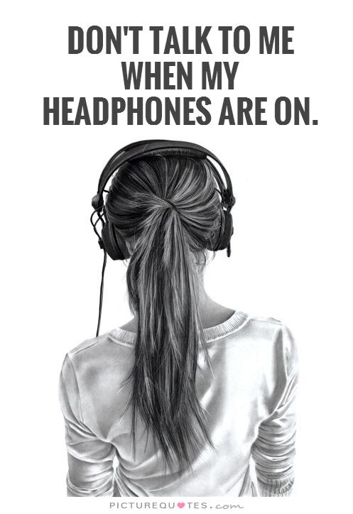 dont-talk-to-me-when-my-headphones-are-on-quote-1